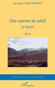 Une Caserne au Soleil-SP 88469 – Tikhomiroff © L'Harmattan – 2009